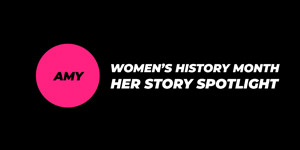 Spotlighting HERstory: Celebrating Women's History Month - Amy