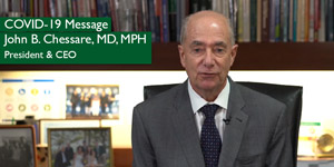 COVID-19 Message from President and CEO, John B. Chessare, MD, MPH