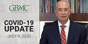 July 9: COVID-19 Update with President and CEO, John B. Chessare, MD, MPH
