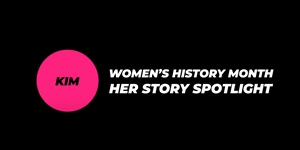 Spotlighting HERstory: Celebrating Women's History Month - Kim