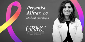 Dr. Priyanka Mittar discusses Oncology at GBMC