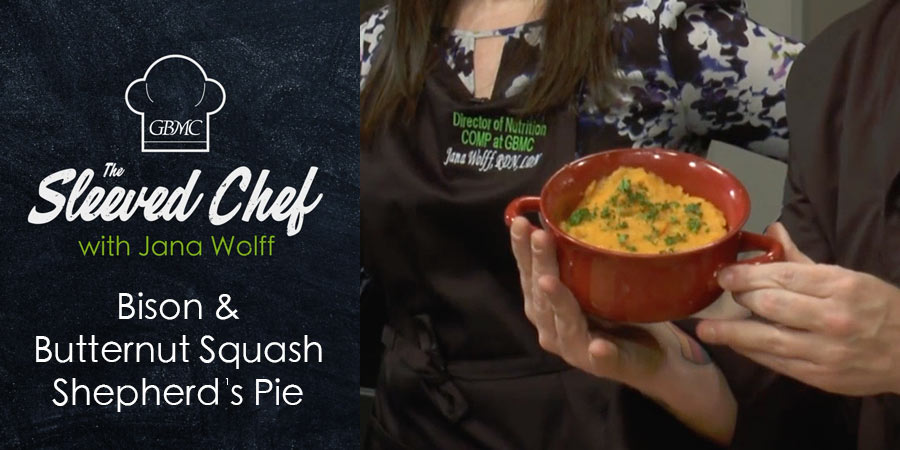 Bison and Butternut Squash Shepherd's Pie - The Sleeved Chef with Jana  Wolff - Greater Living - GBMC HealthCare