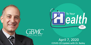 To Your Health - COVID-19 Update with Dr. Bailey
